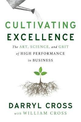 Cultivating Excellence by Darryl Cross