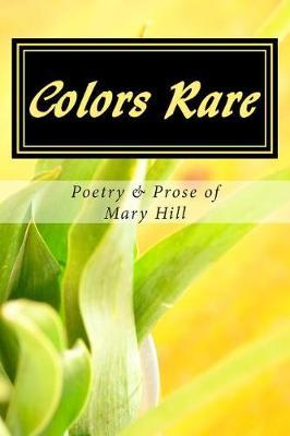 Colors Rare by Mary Hill