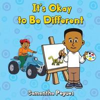 It's Okay to Be Different by Samantha Pegues