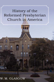 History of the Reformed Presbyterian Church in America by William Melancthon Glasgow image