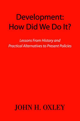 Development: How Did We Do It? by John H. Oxley image