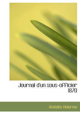 Journal D'Un Sous-Officier 1870 by Amedee Delorme