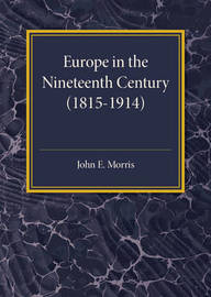 Europe in the XIX Century (1815-1914) by John E. Morris
