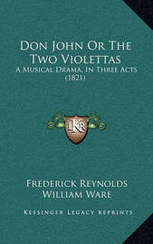 Don John or the Two Violettas: A Musical Drama, in Three Acts (1821) by Frederick Reynolds image