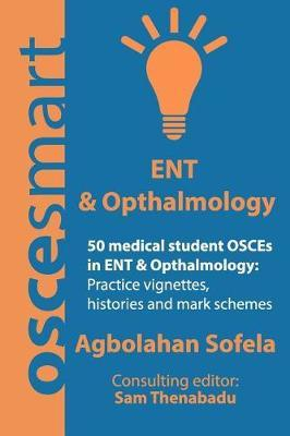 Oscesmart - 50 Medical Student Osces in Ent & Opthalmology by Mr Agbolahan Sofela