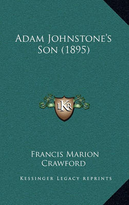 Adam Johnstone's Son (1895) by F.Marion Crawford