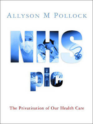 NHS Plc by Allyson M Pollock