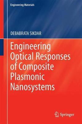 Engineering Optical Responses of Composite Plasmonic Nanosystems by DEBABRATA SIKDAR