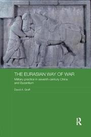 The Eurasian Way of War by David A Graff