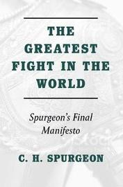 The Greatest Fight in the World by Charles H Spurgeon