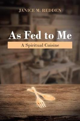 As Fed to Me by Janice M Redden