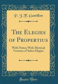 The Elegies of Propertius by P J F Gantillon image