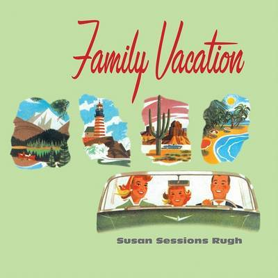 Family Vacations by Susan Sessions Rugh