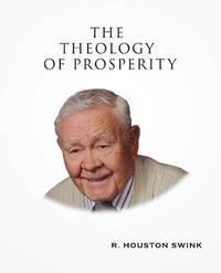 The Theology of Prosperity by R Houston Swink
