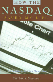 How the NASDAQ Saved My Life: An Antidote to the Stock Market Blues by Yitzhak Y. Salomon image