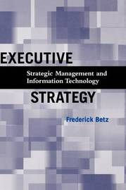 Executive Strategy: Strategic Management and Information Technology by Frederick Betz image
