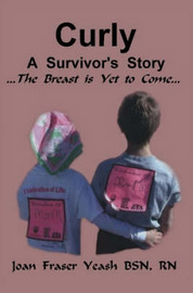Curly, A Survivor's Story, The Breast is Yet to Come by Joan Fraser Yeash image