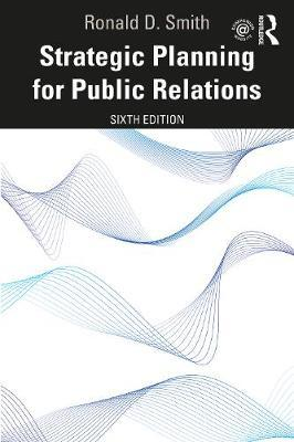 Strategic Planning for Public Relations by Ronald D Smith