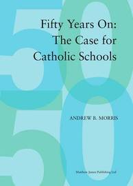 50 Years on: The Case for Catholic Schools by Andrew B. Morris image