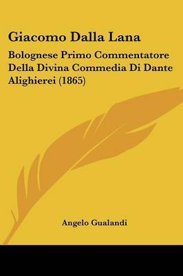 Giacomo Dalla Lana: Bolognese Primo Commentatore Della Divina Commedia Di Dante Alighierei (1865) by Angelo Gualandi