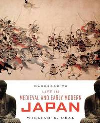Handbook to Life in Medieval and Early Modern Japan by William E Deal image