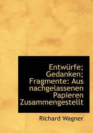 Entwurfe; Gedanken; Fragmente by Richard Wagner