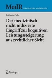Der Medizinisch Nicht Indizierte Eingriff Zur Kognitiven Leistungssteigerung Aus Rechtlicher Sicht by Katharina Suhr
