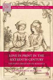 Love in Print in the Sixteenth Century by Ian Frederick Moulton