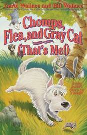 Chomps, Flea, and Gray Cat (That's Me!) by Bill Wallace