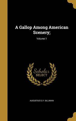 A Gallop Among American Scenery;; Volume 1 by Augustus Ely Silliman image