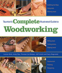 Taunton's Complete Illustrated Guide to Woodworking: Finishing/Sharpening/Using Woodworking Tools by Lonnie Bird