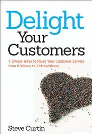 Delight Your Customers by Steve Curtin