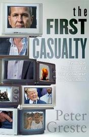 The First Casualty by Peter Greste