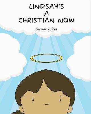 Lindsay's a Christian Now by Lindsay Lleras
