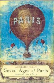 Seven Ages of Paris by Alistair Horne image