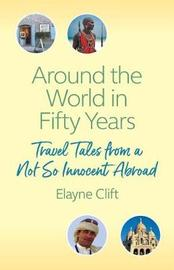 Around the World in Fifty Years by Elayne Clift