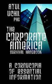 The Corporate America Survival Handbook: A Cornucopia of Essential Information by Atul Uchil PhD image