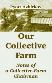 Our Collective Farm: Notes of a Collective-Farm Chairman by Pyotr Azhirkov image