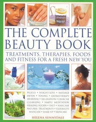 The Complete Beauty Book: Treatments, Therapies, Foods and Fitness for a Fresh New You by Helena Sunnydale