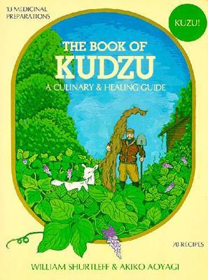 The Book of Kudzu: Culinary and Healing Guide by William Shurtleff