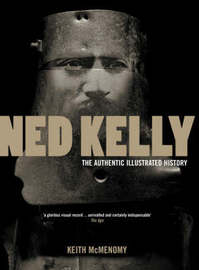 Ned Kelly: The Authentic Illustrated History by Keith McMenomy image