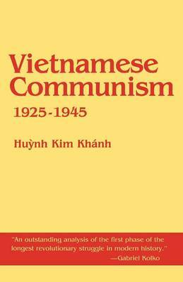 Vietnamese Communism, 1925-1945 by Huynh Kim Khanh