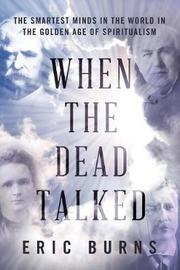 When the Dead Talked by Eric Burns