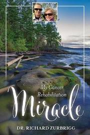 My Cancer Rehabilitation Miracle by Dr Richard Zurbrigg image