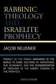 Rabbinic Theology and Israelite Prophecy by Jacob Neusner