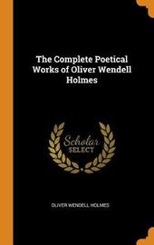 The Complete Poetical Works of Oliver Wendell Holmes by Oliver Wendell Holmes