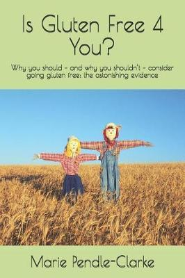 Is Gluten Free 4 You? by Marie Pendle-Clarke image