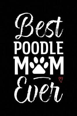 Best Poodle Mom Ever by Arya Wolfe
