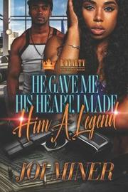 He Gave Me His Heart, I Made Him A Legend by Joi Miner