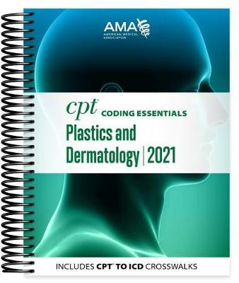 CPT Coding Essentials for Plastics and Dermatology 2021 by American Medical Association